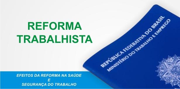 EFEITOS DA REFORMA NA SAÚDE E SEGURANÇA DO TRABALHO.